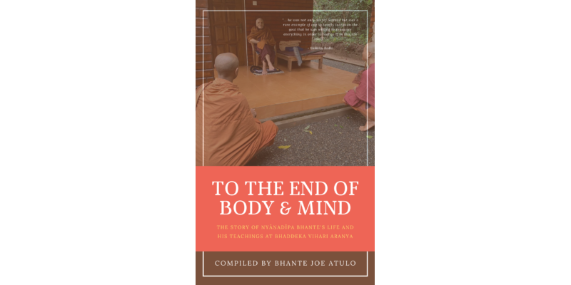 To the End of Body and Mind: The Story of Nyāṇadīpa Bhante